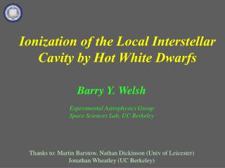 Ionization of the Local Interstellar Cavity by Hot White Dwarfs Barry Y. Welsh