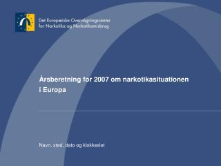 Årsberetning for 2007 om narkotikasituationen   i Europa