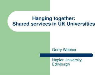 Hanging together: Shared services in UK Universities
