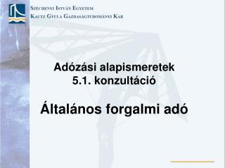 Adózási alapismeretek 5.1. konzultáció Általános forgalmi adó