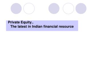 Private Equity..  	The latest in Indian financial resource