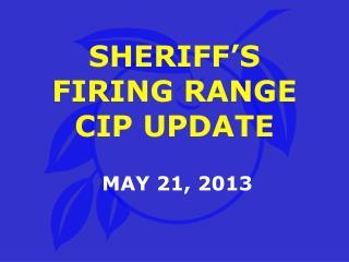 SHERIFF'S FIRING RANGE CIP UPDATE