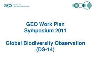GEO Work Plan  Symposium 2011  Global Biodiversity Observation (DS-14)