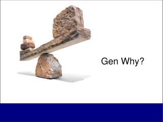 Gen Why?