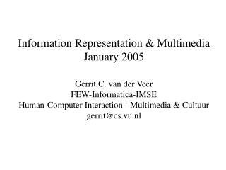 Information Representation & Multimedia January 2005 Gerrit C. van der Veer FEW-Informatica-IMSE