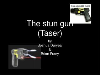 The stun gun (Taser)