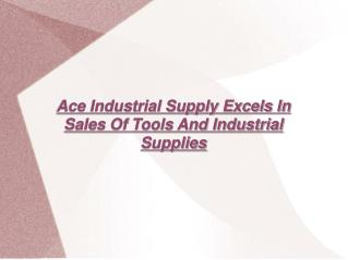 Ace Industrial Supply Excels In Sales Of Tools