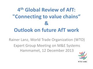 "4 th  Global Review of AfT: ""Connecting to value chains""  &  Outlook on future AfT work"