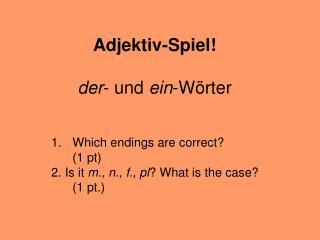 Adjektiv-Spiel! der - und  ein -W örter