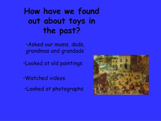 How have we found out about toys in the past