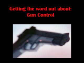 Getting the word out about: Gun Control