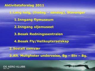 Aktivitetsforslag 2011 Lang helg, (fredag – søndag), Stavanger Inngang flymuseum