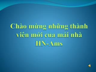 Chào mừng những thành viên mới của mái nhà  HN- Ams