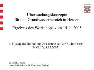 Überwachungskonzepte  für den Grundwasserbereich in Hessen Ergebnis des Workshops vom 15.11.2005