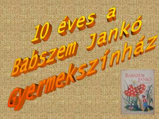 10 éves a  Babszem Jankó  Gyermekszínház