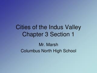 Cities of the Indus Valley Chapter 3 Section 1