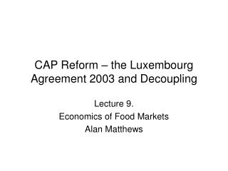 CAP Reform – the Luxembourg Agreement 2003 and Decoupling