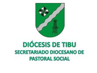 DIÓCESIS DE TIBU SECRETARIADO DIOCESANO DE PASTORAL SOCIAL