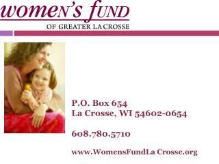 P.O. Box 654 La Crosse, WI 54602-0654 608.780.5710 WomensFundLa Crosse