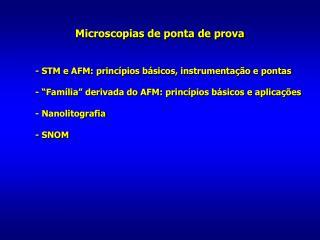 Microscopias de ponta de prova  - STM e AFM: princípios básicos, instrumentação e pontas