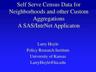 Self Serve Census Data for Neighborhoods and other Custom Aggregations A SAS/IntrNet Applicaton