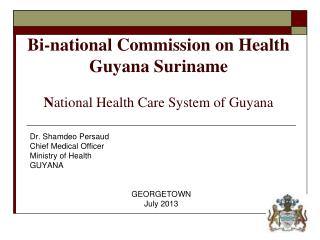 Bi-national Commission on Health Guyana Suriname  N ational Health Care System of Guyana
