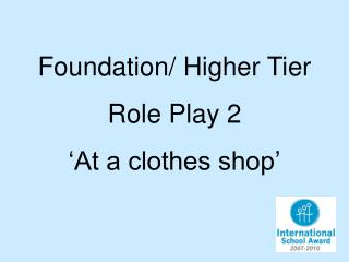 Foundation/ Higher Tier  Role Play 2 'At a clothes shop'