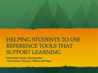 HELPING STUDENTS TO USE REFERENCE TOOLS THAT SUPPORT LEARNING