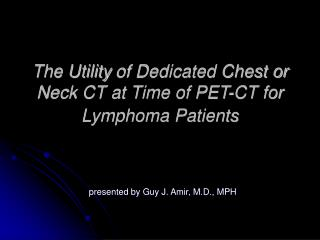 The Utility of Dedicated Chest or Neck CT at Time of PET-CT for Lymphoma Patients