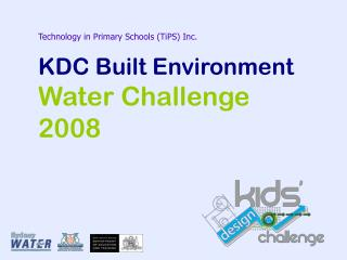 Technology in Primary Schools TiPS Inc.   KDC Built Environment Water Challenge 2008