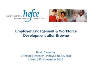 David Sweeney Director (Research, Innovation & Skills) UVAC  12 th  November 2010