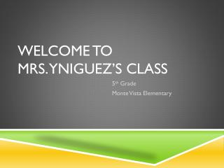 Welcome to  Mrs.  Yniguez�s  class
