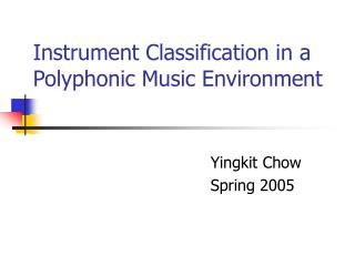 Instrument Classification in a Polyphonic Music Environment