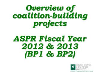 Overview of coalition-building projects ASPR Fiscal Year 2012 & 2013 (BP1 & BP2)