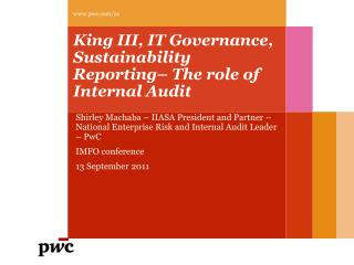 King III, IT Governance, Sustainability Reporting  The role of Internal Audit