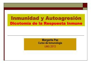 Inmunidad y Autoagresión Dicotomía de la Respuesta Inmune