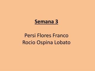 Semana 3 Persi  Flores Franco Rocio  Ospina Lobato