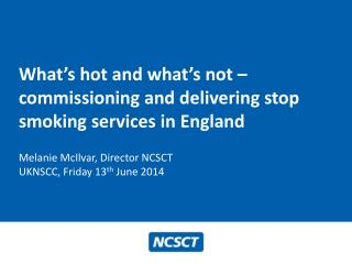 What ' s hot and what ' s not – commissioning and delivering stop smoking services in England