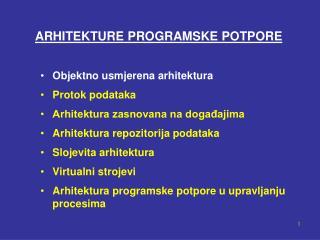 ARHITEKTURE PROGRAMSKE POTPORE Objektno usmjerena arhitektura Protok podataka