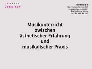 Musikunterricht  zwischen  ästhetischer Erfahrung  und  musikalischer Praxis