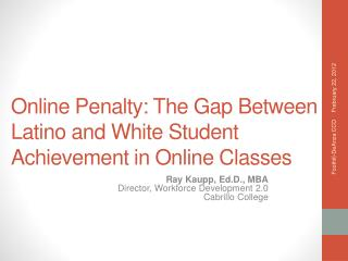 Online Penalty: The  Gap Between Latino and White Student Achievement in Online Classes