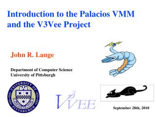 Introduction to the Palacios VMM and the V3Vee Project