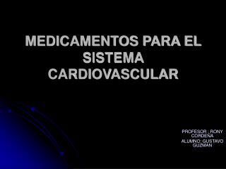 MEDICAMENTOS PARA EL SISTEMA CARDIOVASCULAR