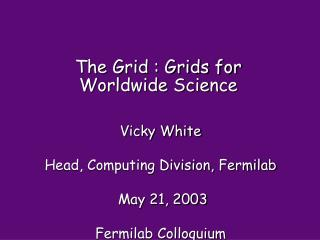 The Grid : Grids for Worldwide Science