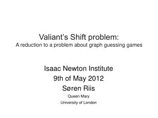 Isaac Newton Institute 9th of May 2012 Søren Riis Queen Mary  University of London