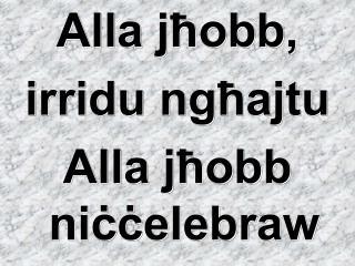 Alla jħobb, irridu ngħajtu Alla jħobb niċċelebraw
