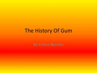 The History Of Gum