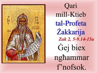 Qari mill- Ktieb tal-Profeta Żakkarija Zak  2, 5-9.14 - 15a