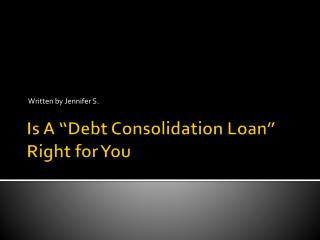 Is A ???Debt Consolidation Loan??? Right for You