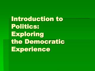 Introduction to Politics: Exploring  the Democratic Experience